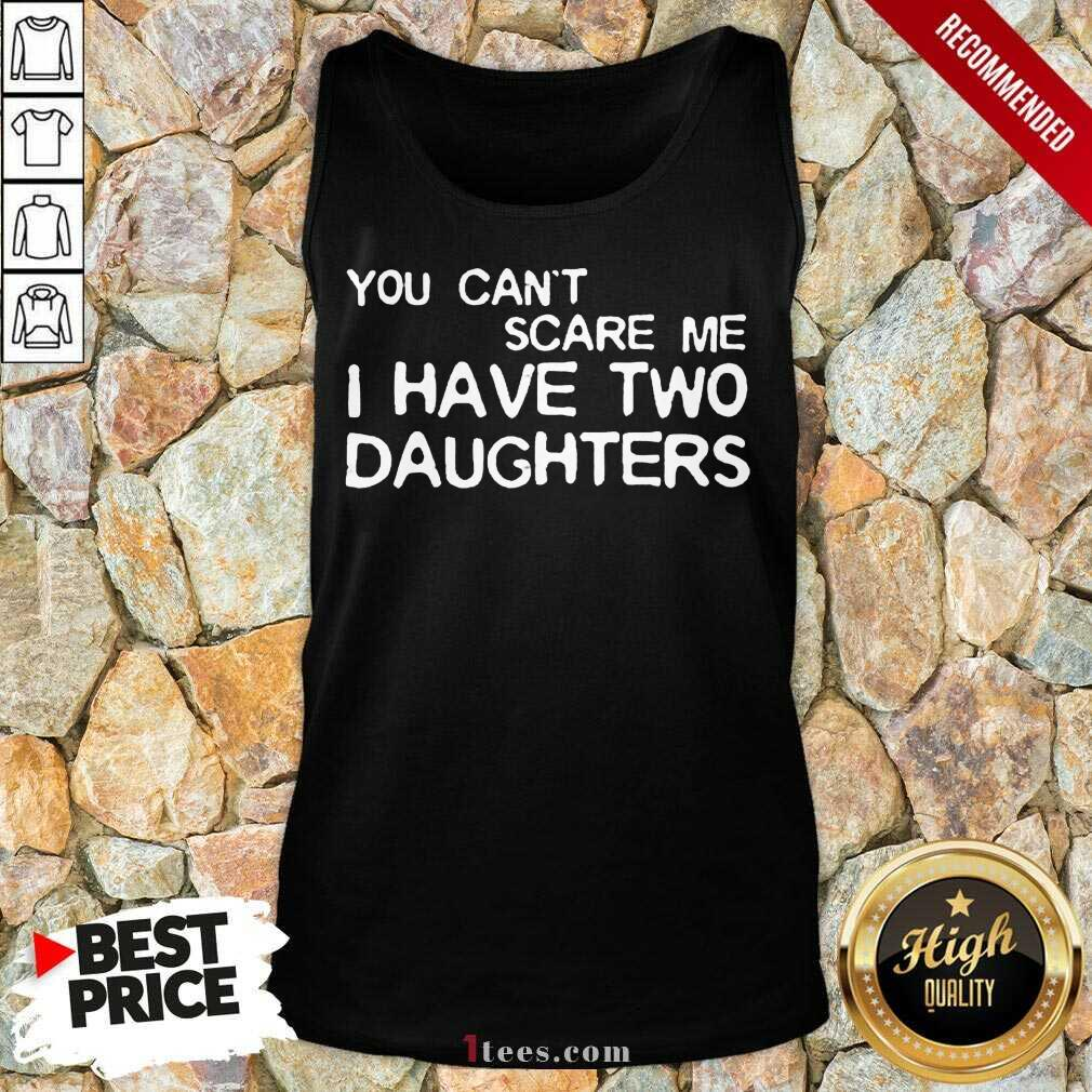 You Cant Scare Me I Have Two Daughters Tank Top
