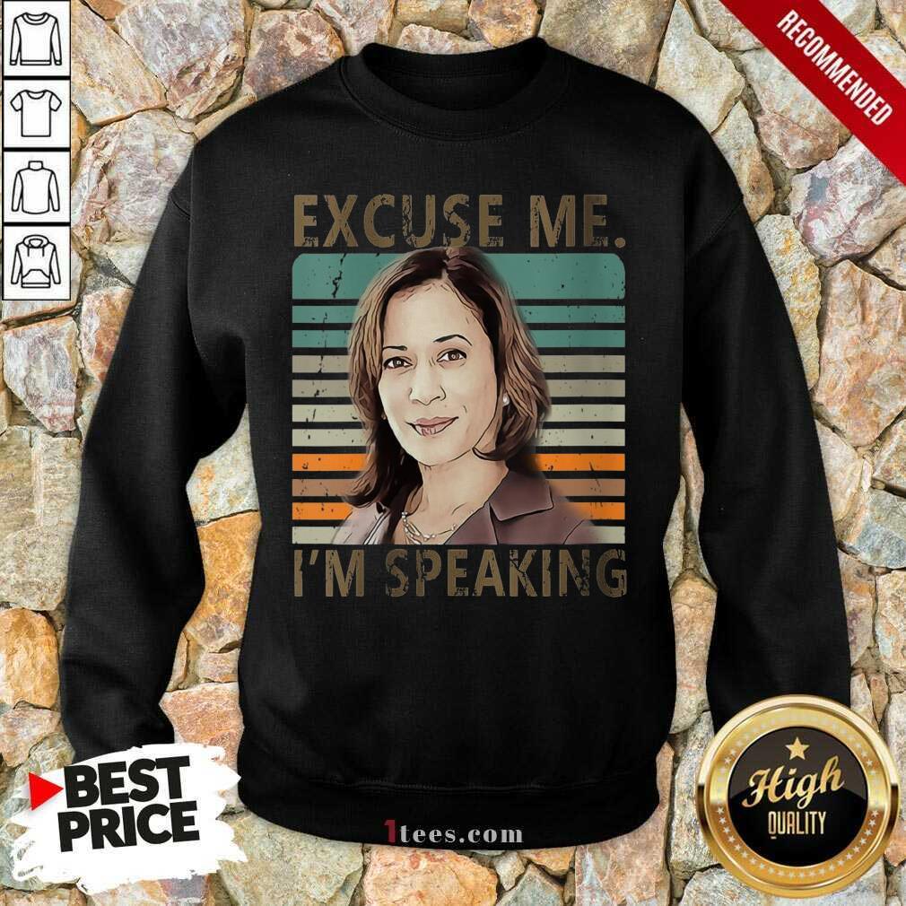 Excuse Me Im Speaking Vice President Kamala Harris Sweatshirt