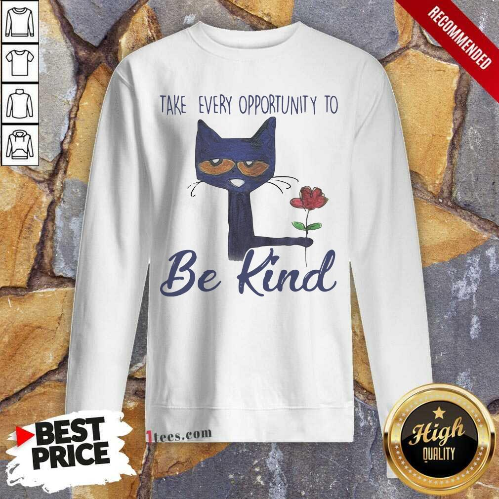 Cat Take Every Opportunity Be Kind Sweatshirt- Design By 1Tees.com