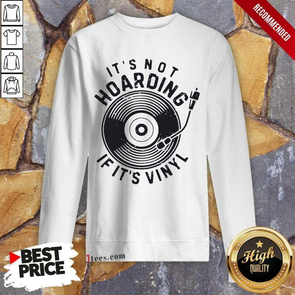 Its Not Hoarding If Its Vinyl Sweatshirt- Design By 1Tees.com