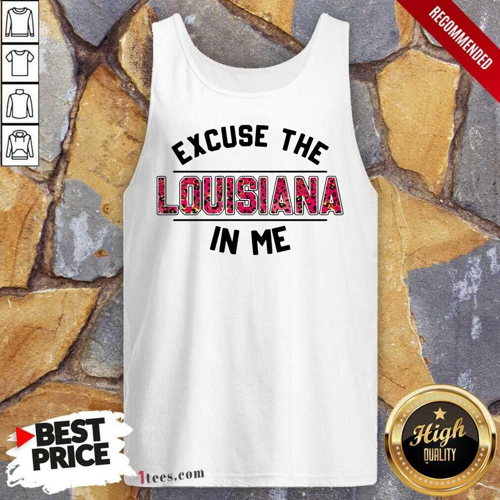 Excuse Louisiana In Me Tank Top- Design By 1Tees.com