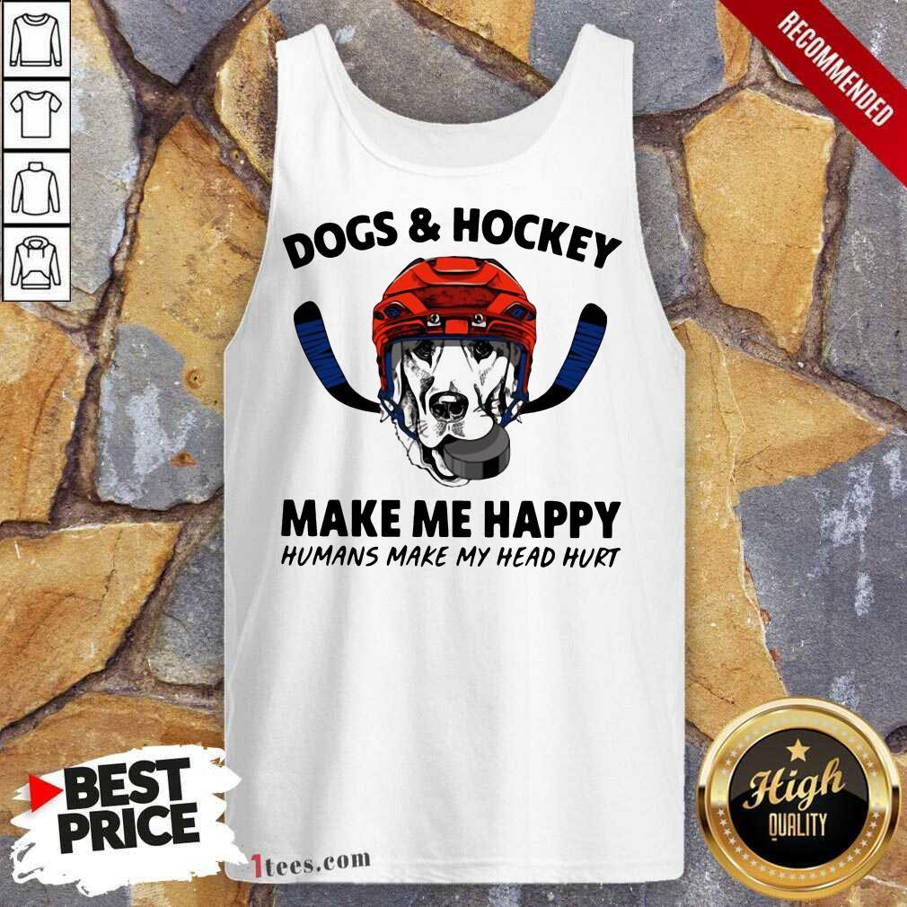 Dogs And Hockey Make Me Happy Humans Make My Head Hurt Tank Top