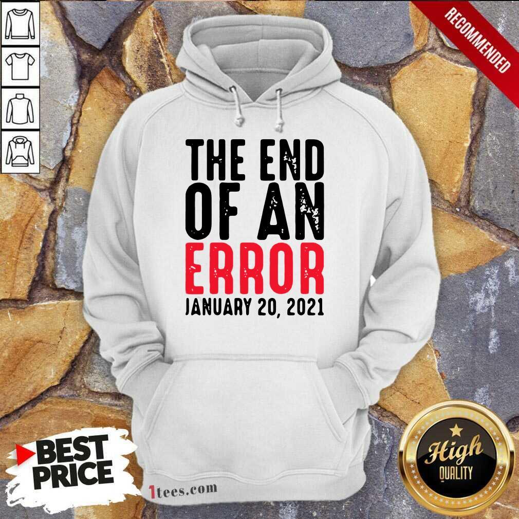 End Of An Error January 20th 2021 Inauguration Joe Biden Hoodie- Design By 1Tees.com