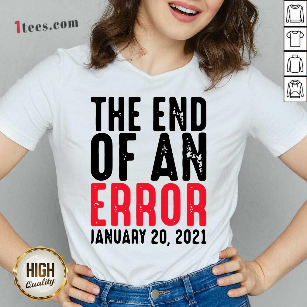 ]End Of An Error January 20th 2021 Inauguration Joe Biden V-neck- Design By 1Tees.com
