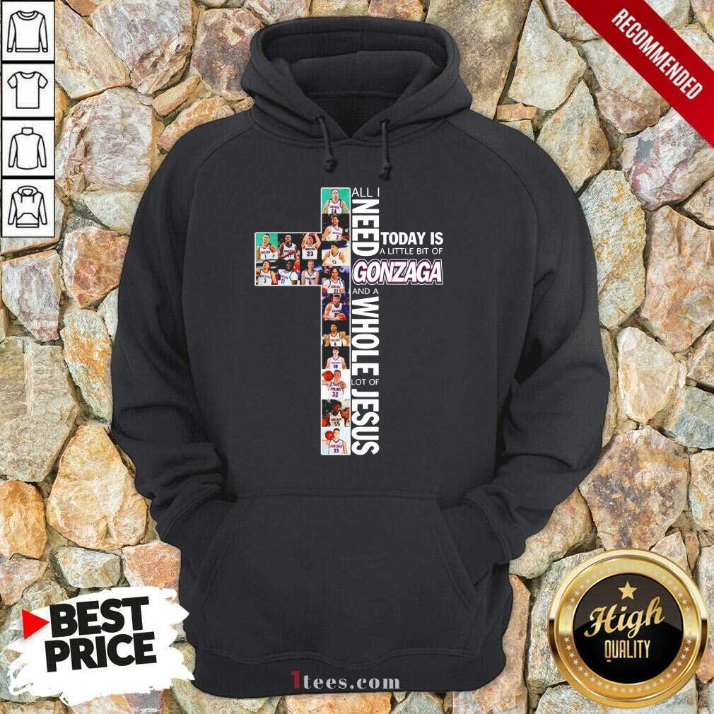 All I Need Today Is A Little Bit Of Gonzaga Bulldogs And A Whole Lot Of Jesus Hoodie-Design By 1Tees.com