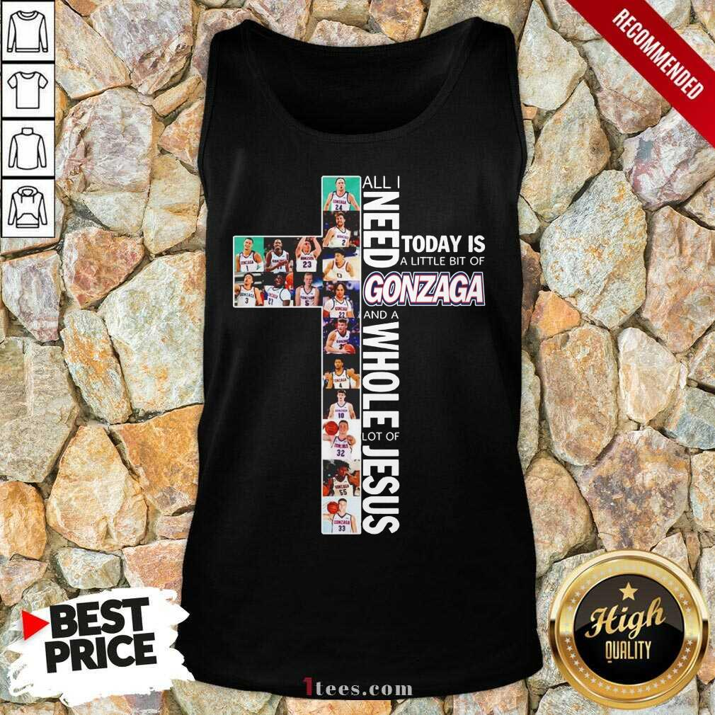 All I Need Today Is A Little Bit Of Gonzaga Bulldogs And A Whole Lot Of Jesus Tank Top-Design By 1Tees.com