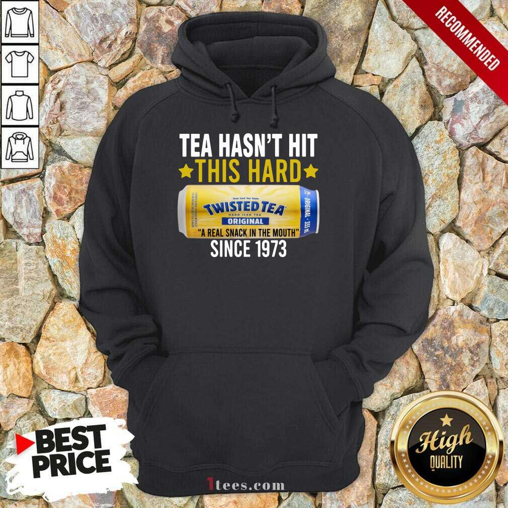 Twisted Original Tea Hasnt Hit This Hard Since 1773 Hoodie-Design By 1Tees.com