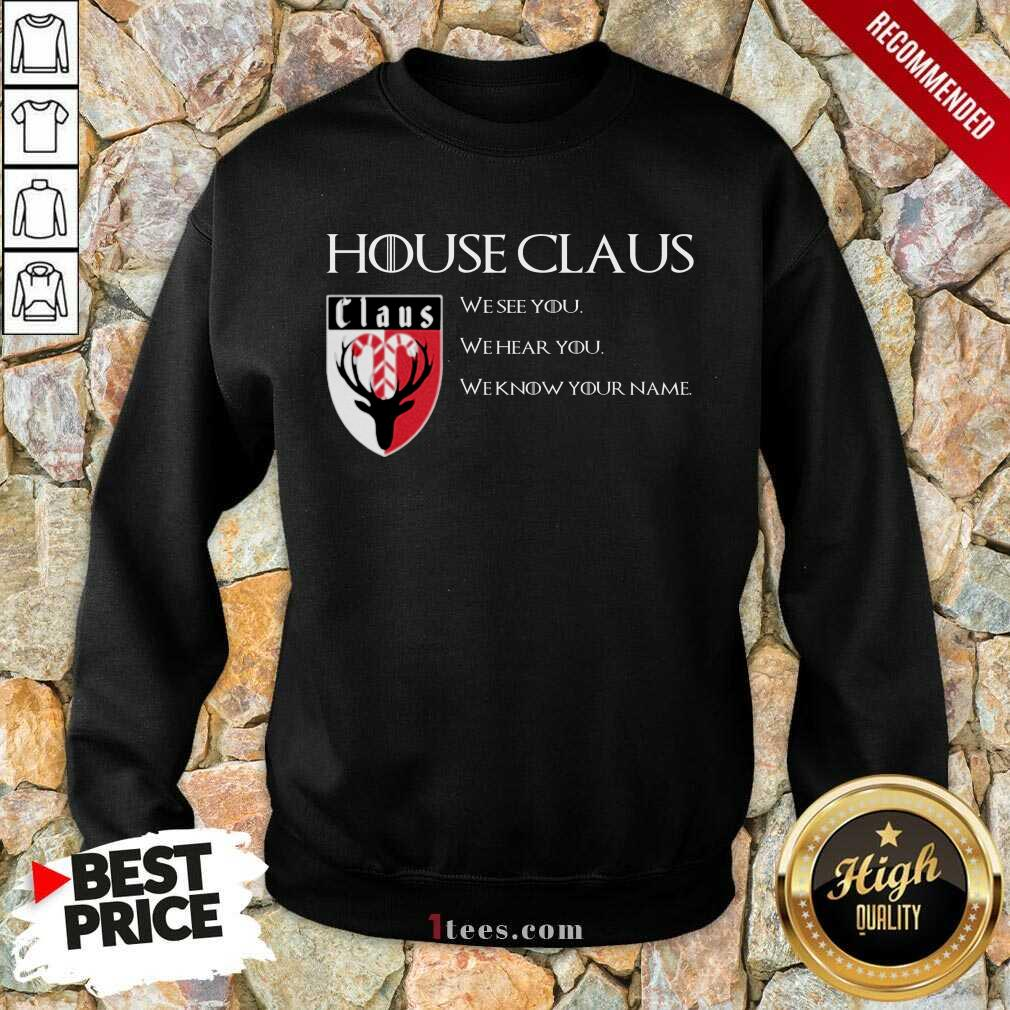 House Claus We See You Hear You Know Your Name Sweatshirt- Design By 1tees.com