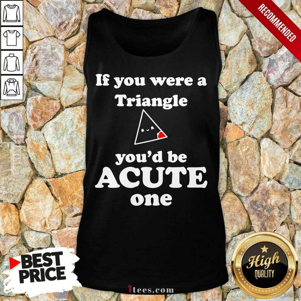 Math Beat Valentines Day If You Were A Triangle You'd Be Acute One Tank Top- Design By 1Tees.com