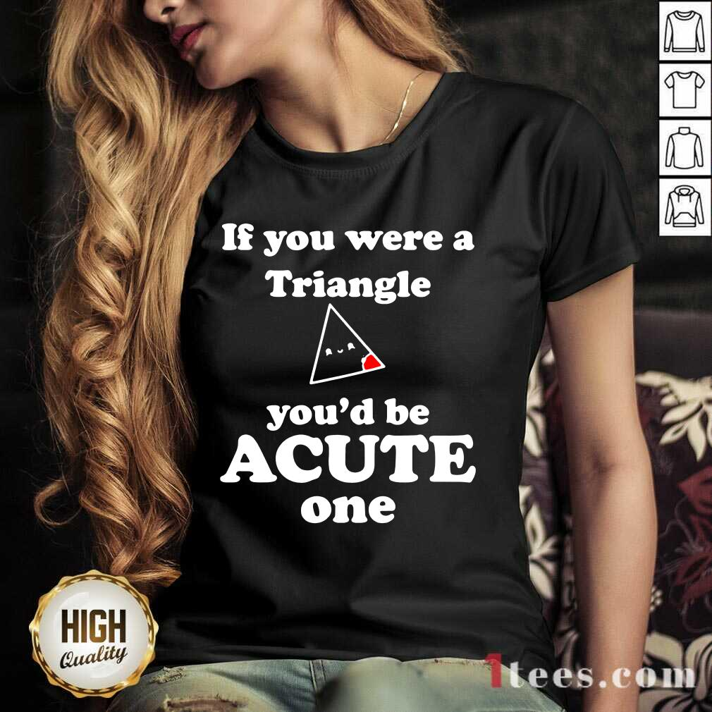Math Beat Valentines Day If You Were A Triangle You'd Be Acute One V-neck- Design By 1Tees.com