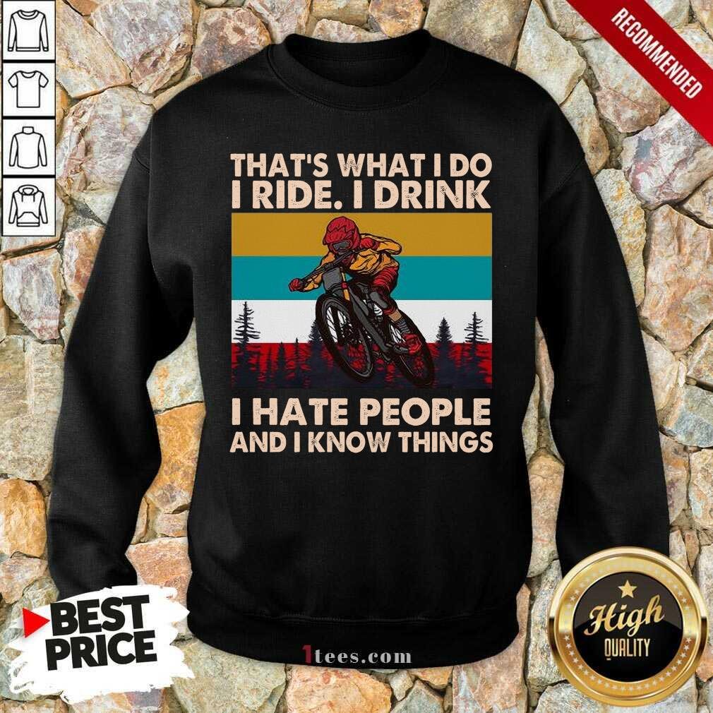 Thats What I Do I Ride I Drink I Hate People And I Know Things Vintage Sweatshirt