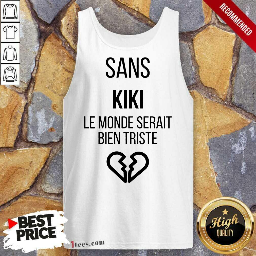 Amused Sans kiki Le Monde Serait Bien Triste Tank Top