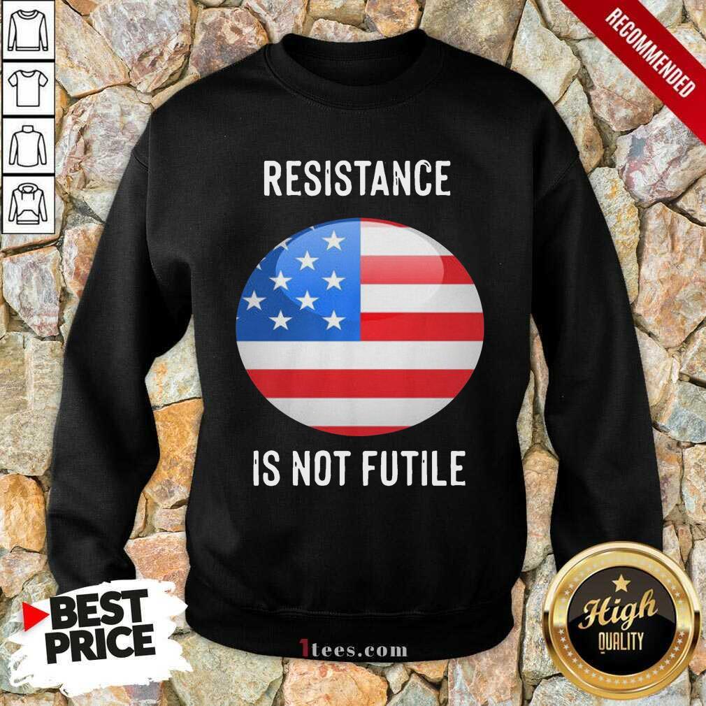 Resistance Is Not Futile American Flag Sweatshirt