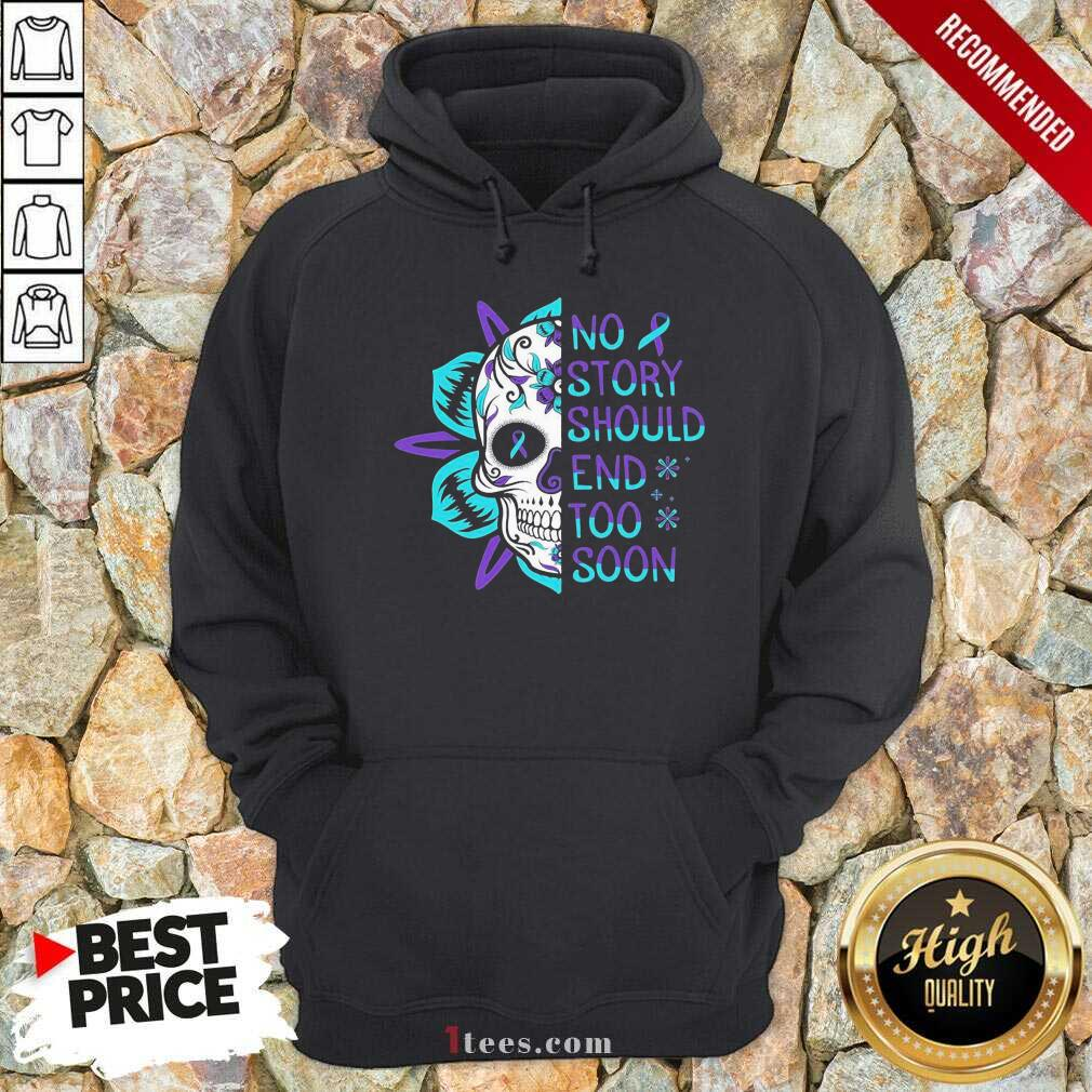 Skull No Story Should End Too Soon Suicide Awareness Hoodie