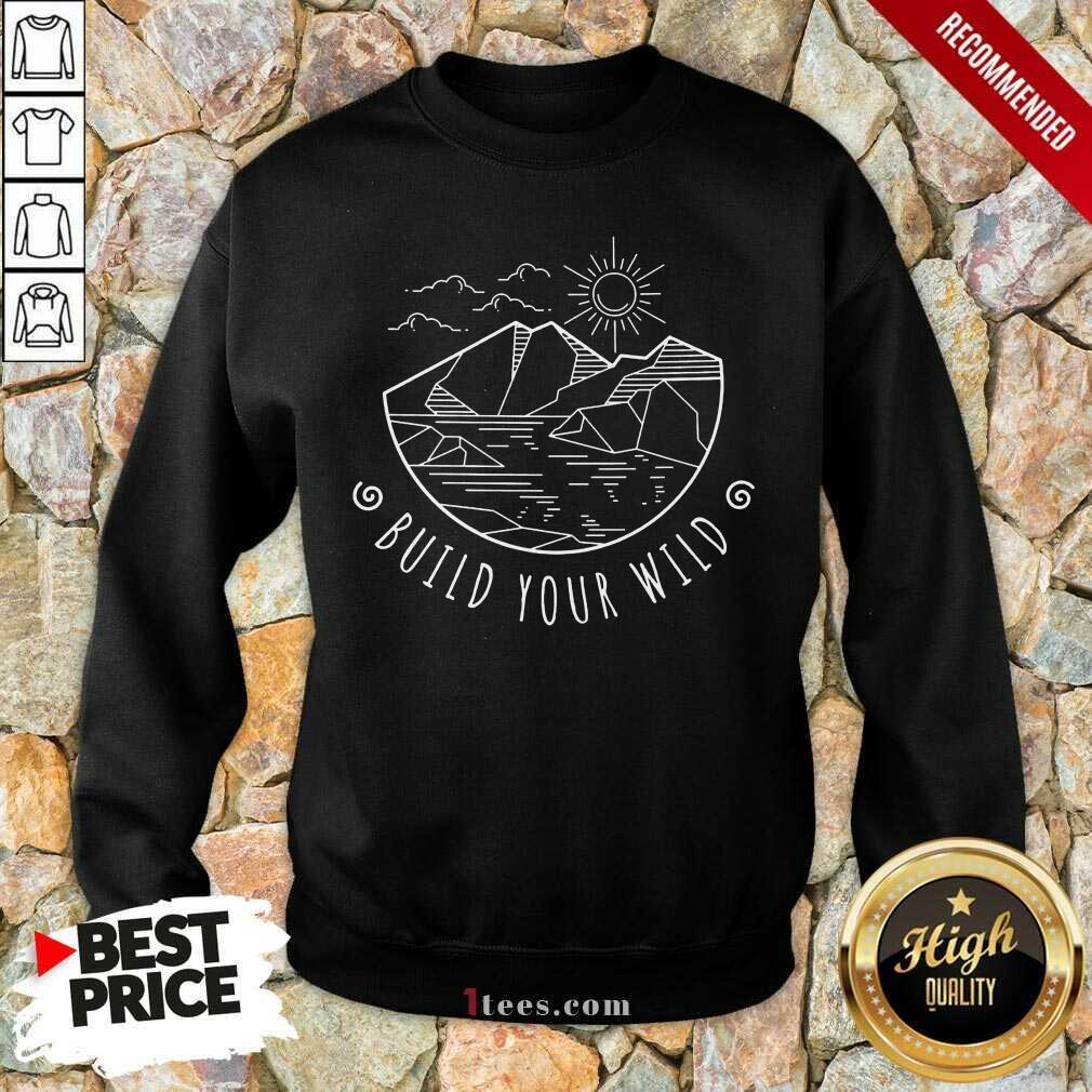 Enthusiastic Build Your Wild 2021 Sweatshirt