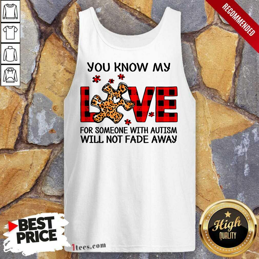 Excited You Know My Love Someone Autism Tank Top