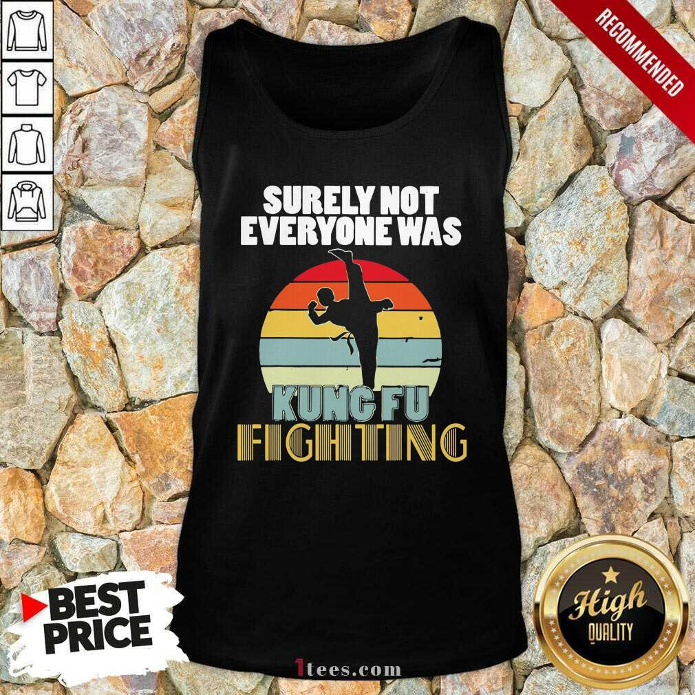 Surely Not Everyone Was Kung Fu Fighting Vintage Tank Top
