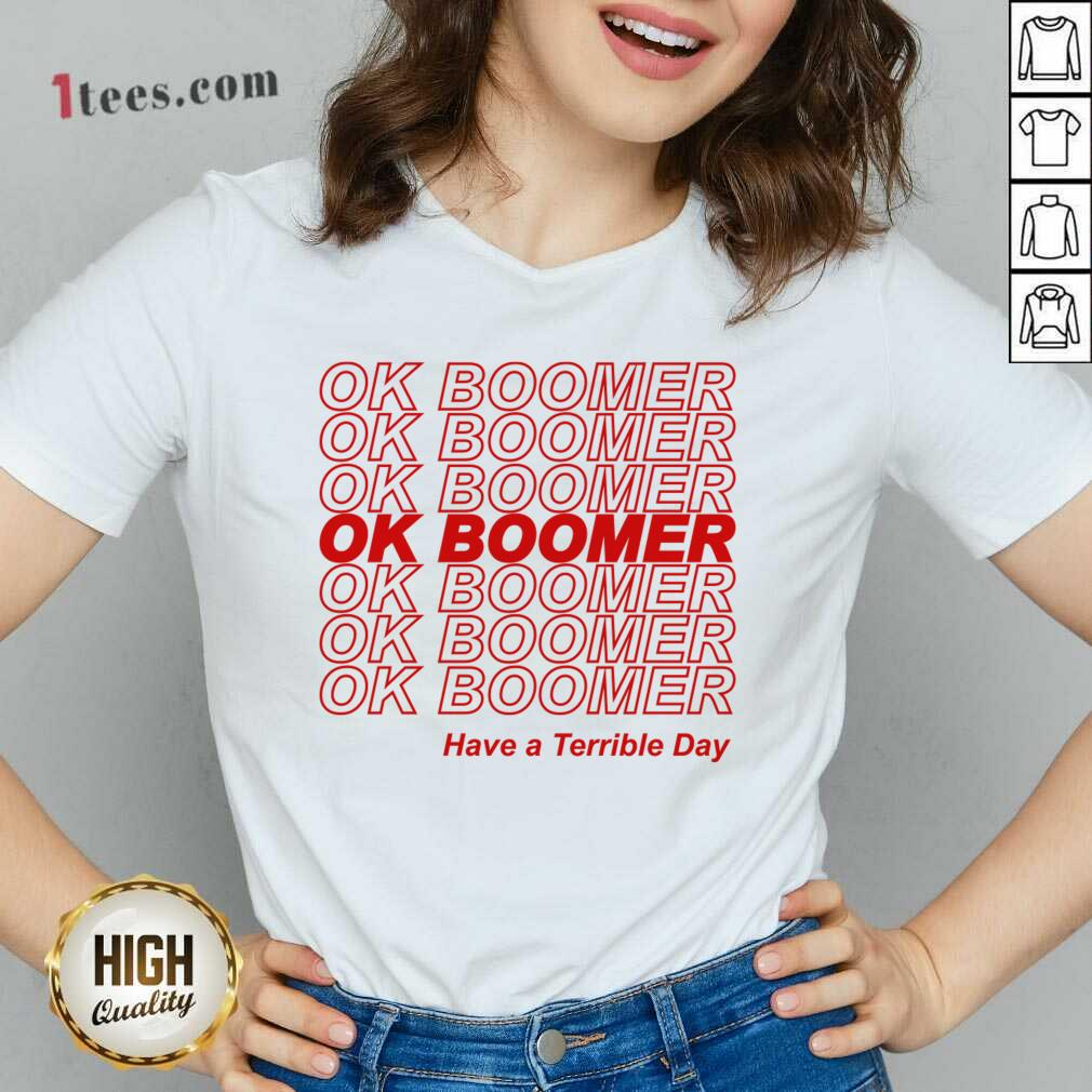 Great Ok Boomer Have A Terrible Day V-neck