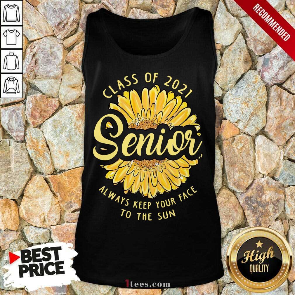 Happy Class of 2021 Senior Always Keep your Face To The Sun tank Top