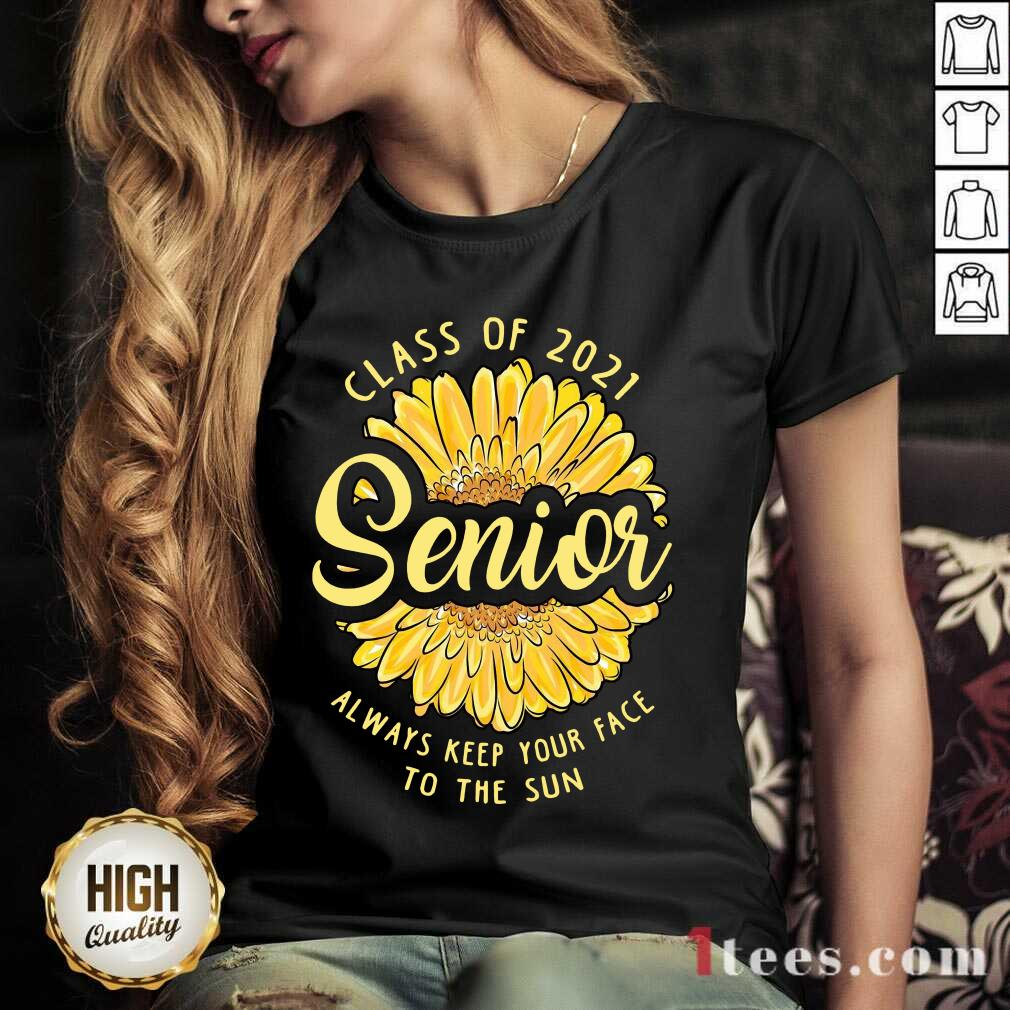 Happy Class of 2021 Senior Always Keep your Face To The Sun V-neck