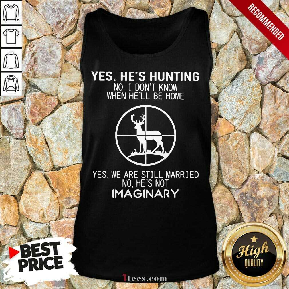 Hot Yes Hes Hunting Married Hes Imaginary 56 Tank Top