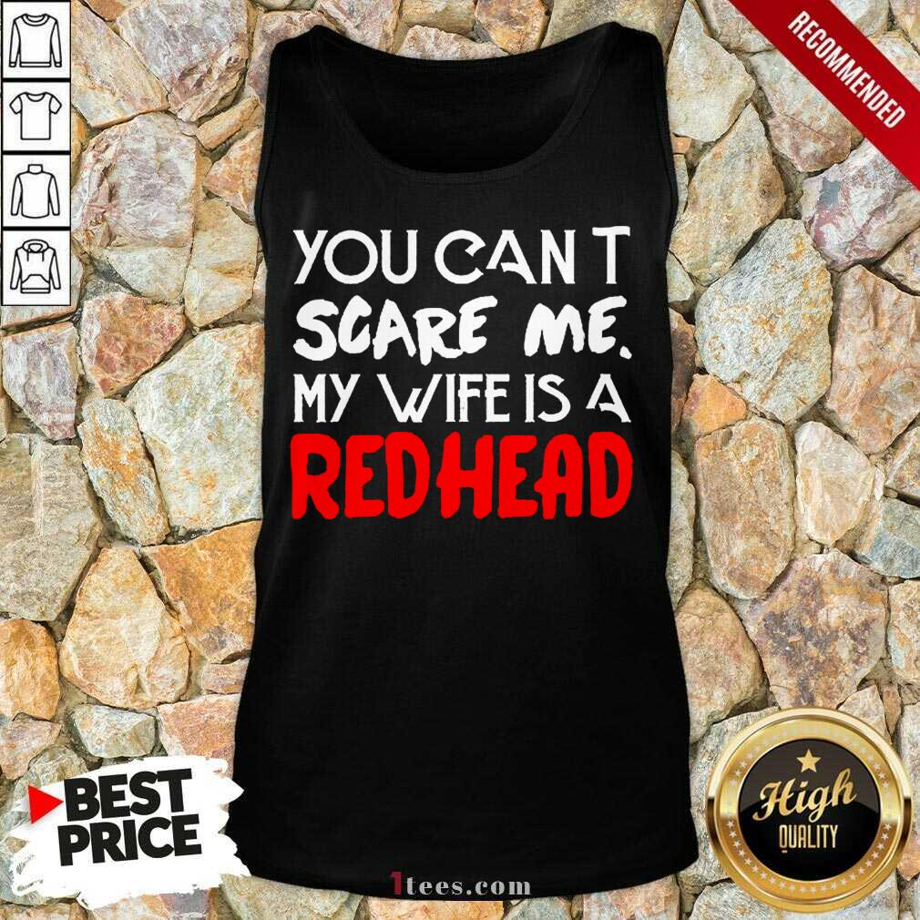 Positive You Scare Me Wife Is A Redhead Tank Top