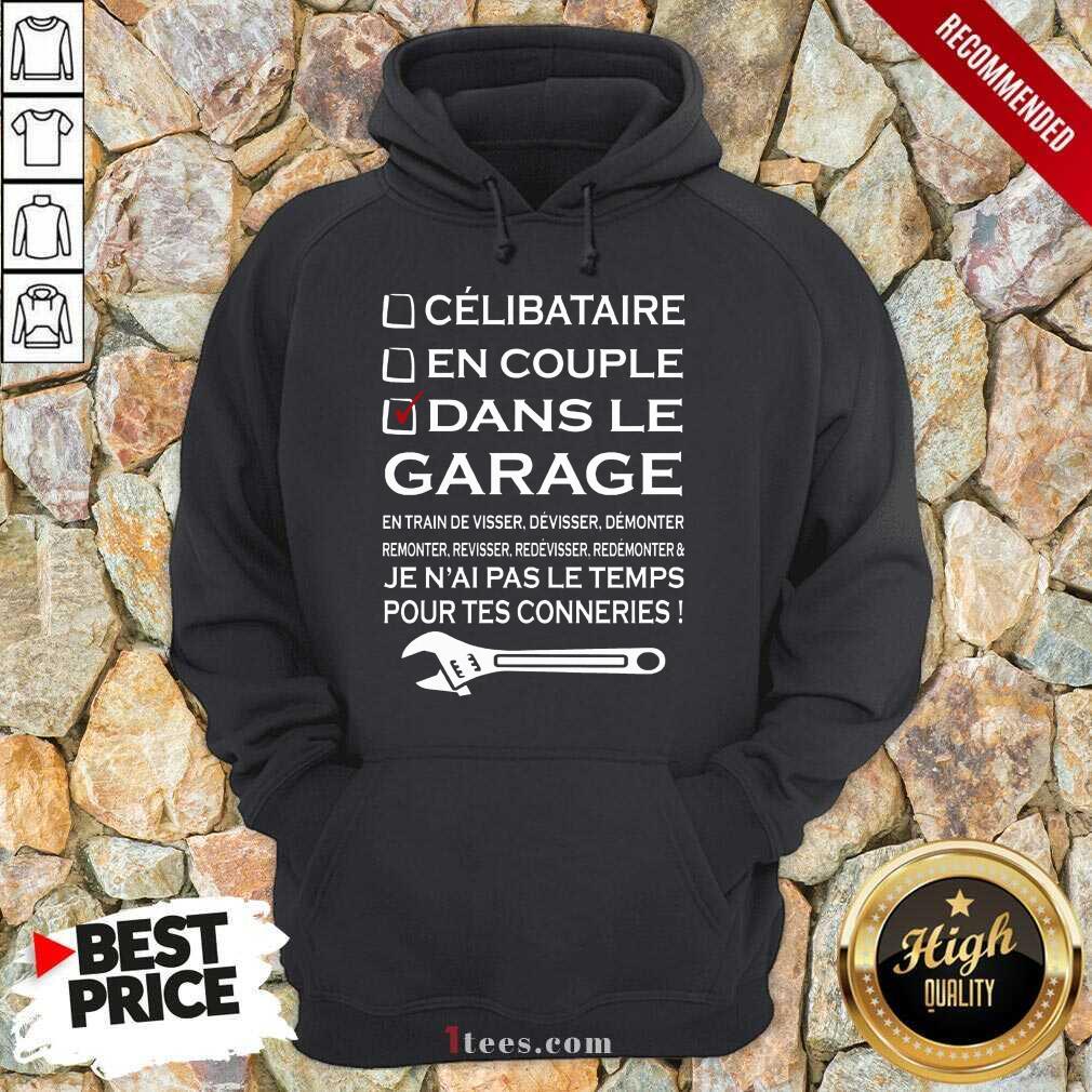 Terrific Dans Le Garage Jenaal Pas Le Teamps Pour tes Connerries Hoodie