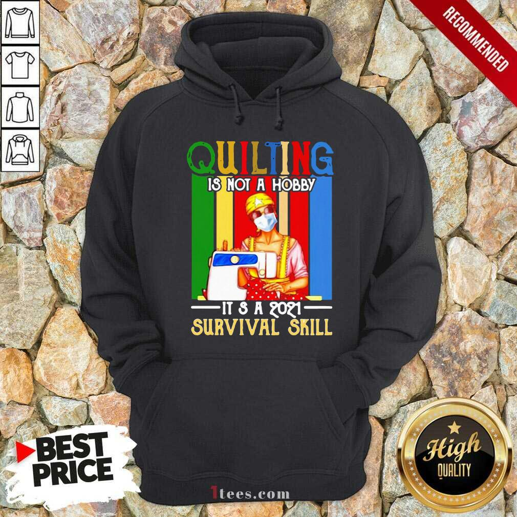 Quilting Is Not A Hobby Its 2021 Survival Skill Vintage Hoodie