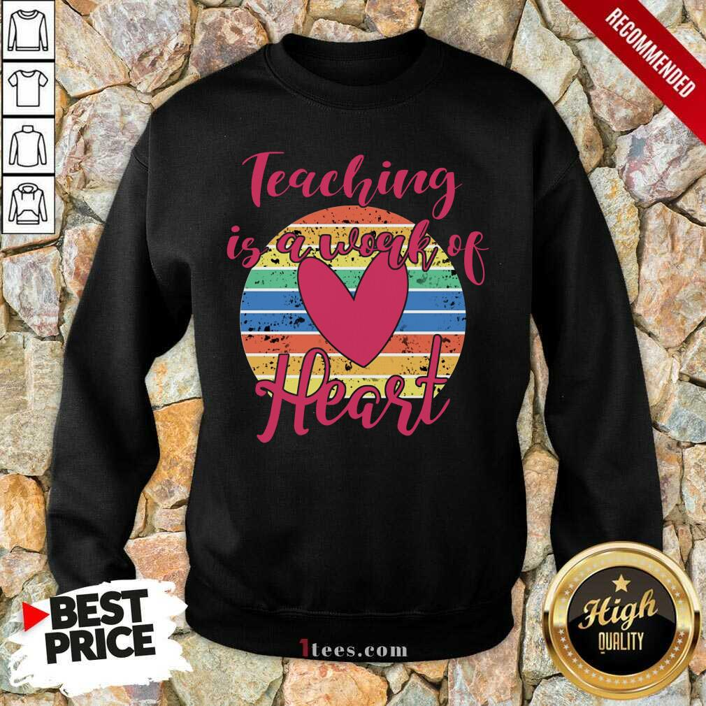 Awesome Teaching Is A Work Of Heart Vintage Sweatshirt