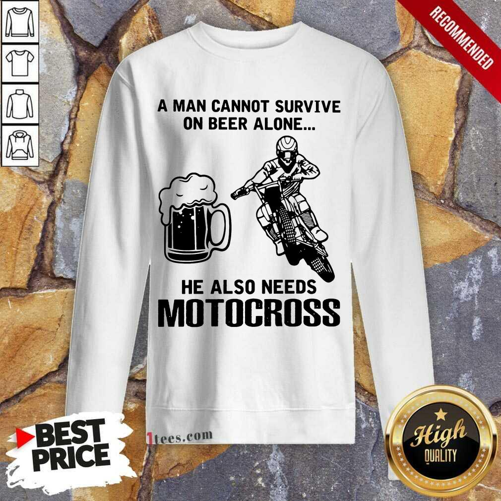 Good A Man Cannot Survive On Beer Alone He Also Needs Motocross Sweatshirt