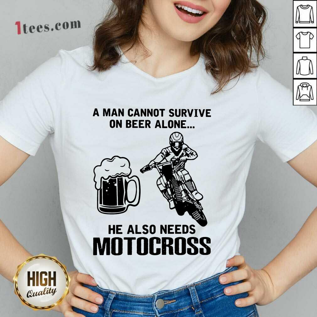 Good A Man Cannot Survive On Beer Alone He Also Needs Motocross V-neck