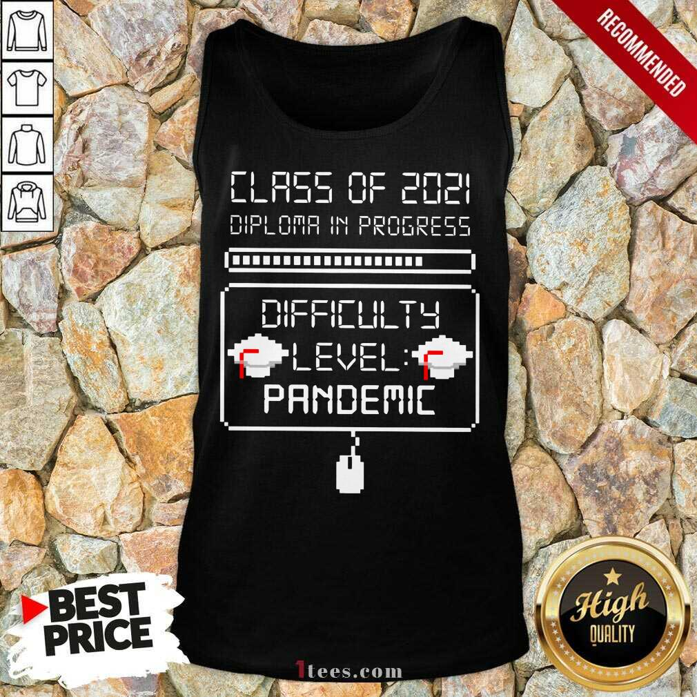 Nice Class Of 2021 Diploma In Progress Difficulty Level Pandemic Tank Top