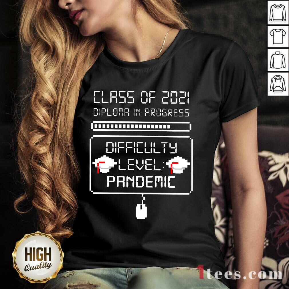 Nice Class Of 2021 Diploma In Progress Difficulty Level Pandemic V-neck