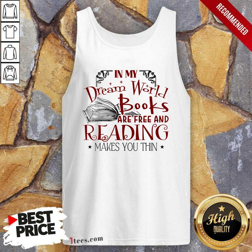 Nice In My Dream World Books Are Free And Reading Makes You Thin Tank Top