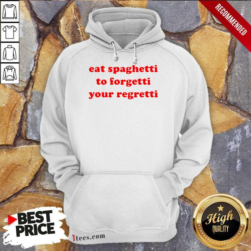 Pretty Eat Spaghetti To Forgetti Your Regretti Hoodie