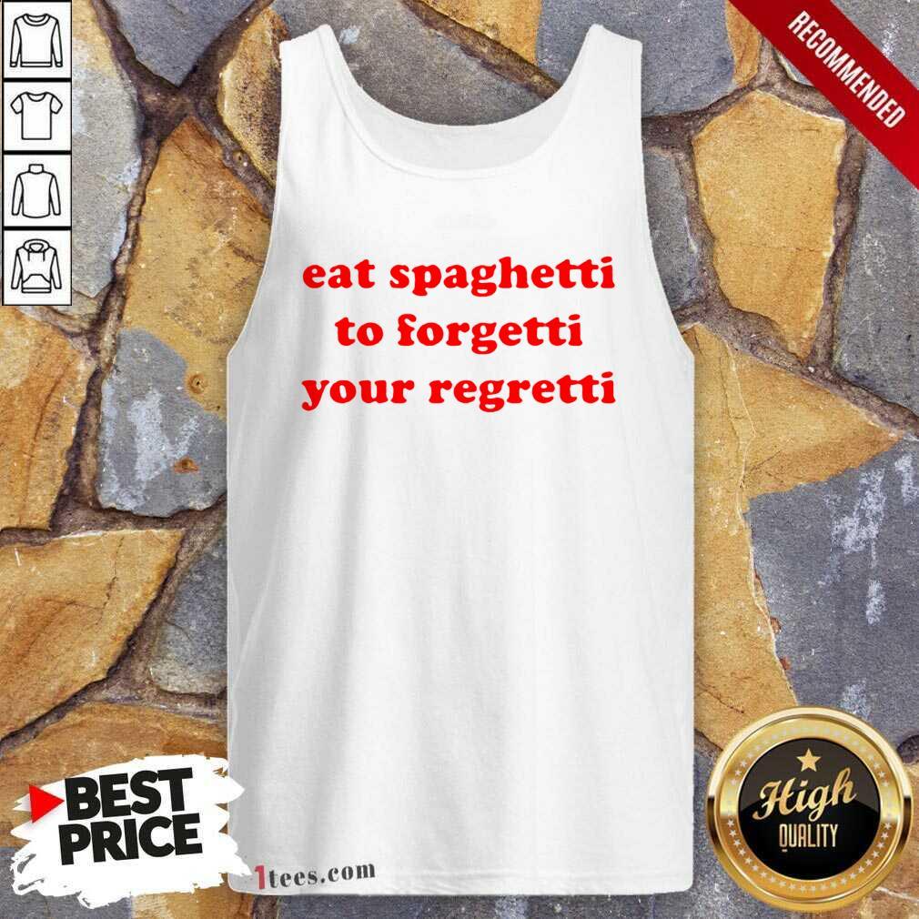 Pretty Eat Spaghetti To Forgetti Your Regretti Tank Top