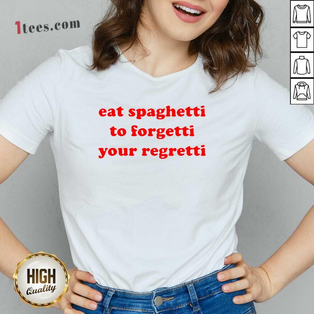 Pretty Eat Spaghetti To Forgetti Your Regretti V-neck