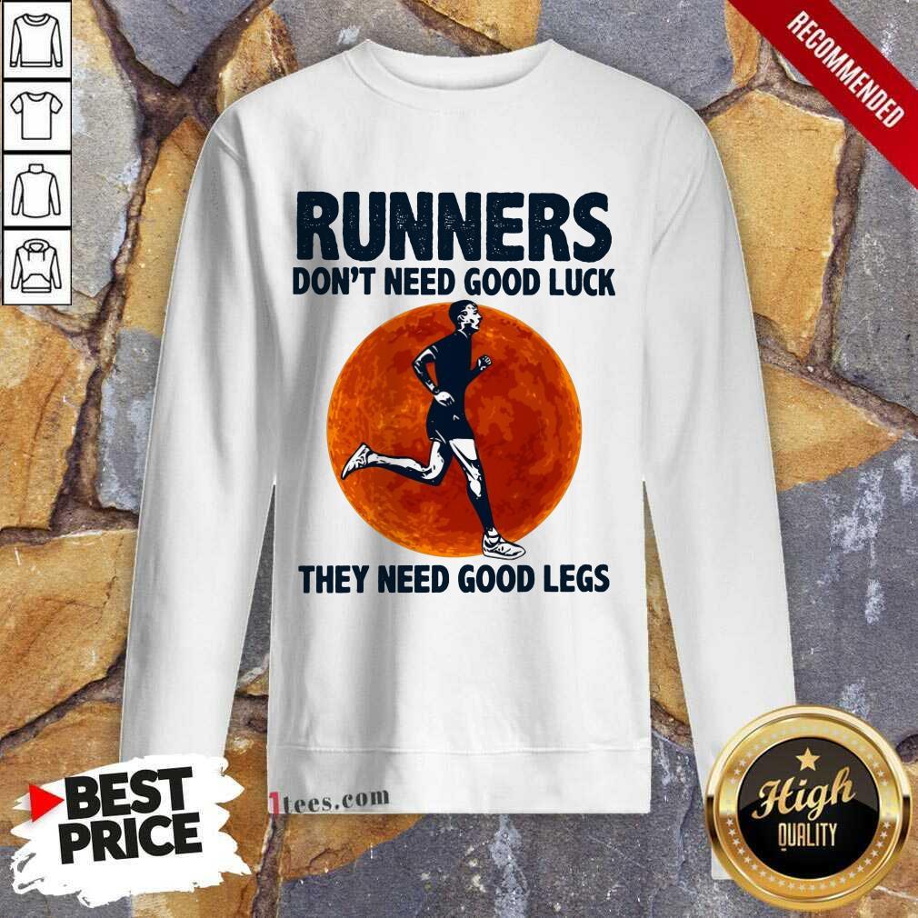 Surprised Runners Dont Need Good Luck They Need Good Legs Legs Sweatshirt
