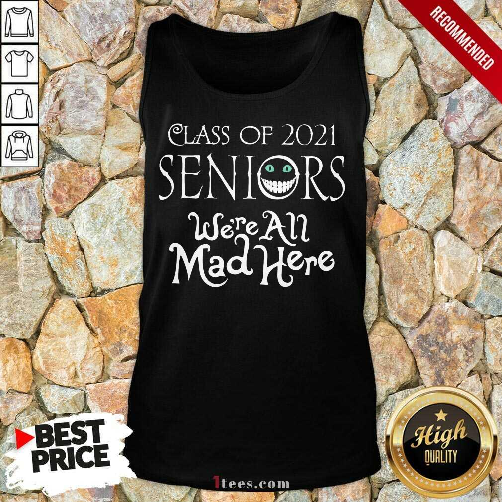 Top Class Of 2021 Seniors Were All Mad Here Tank Top