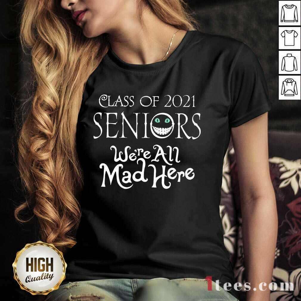 Top Class Of 2021 Seniors Were All Mad Here V-neck