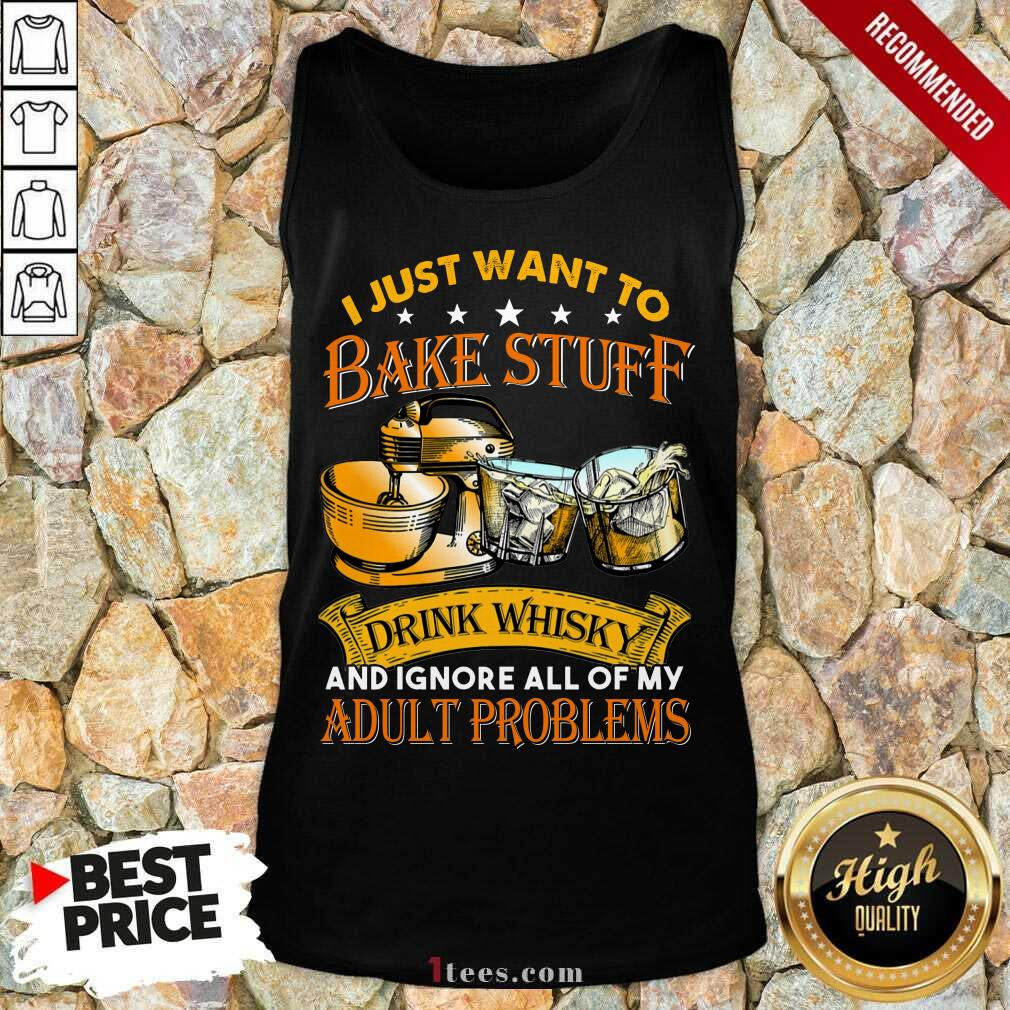 Bake Stuff Drink Whisky Adult Problems Tank Top