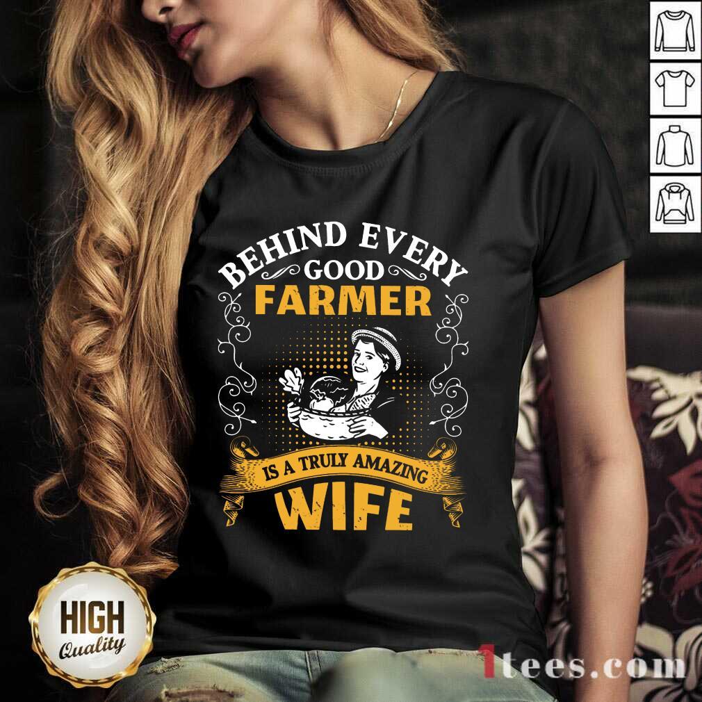Behind Every Good Farmer Wife V-neck