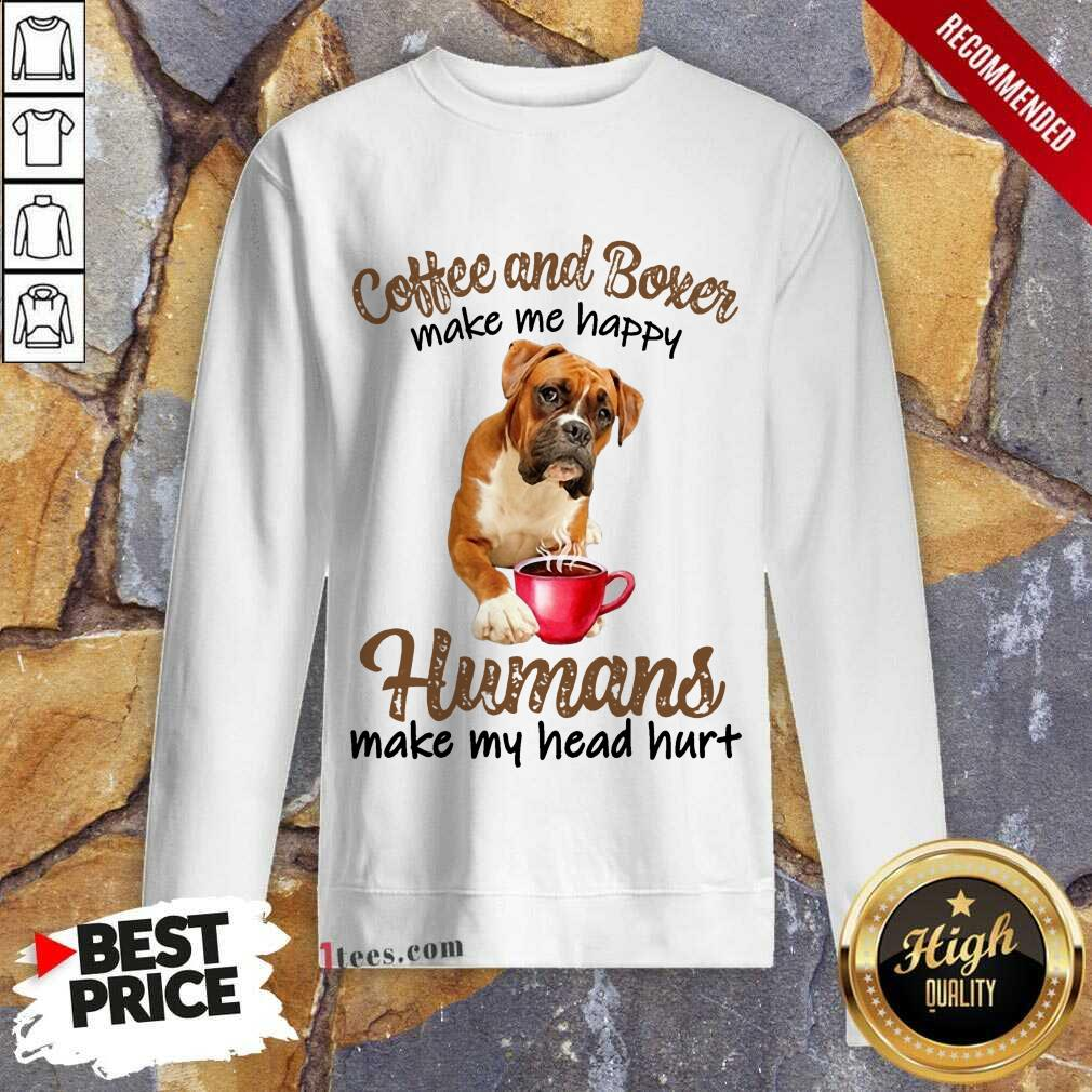 Coffee And Boxer Humans Sweatshirt
