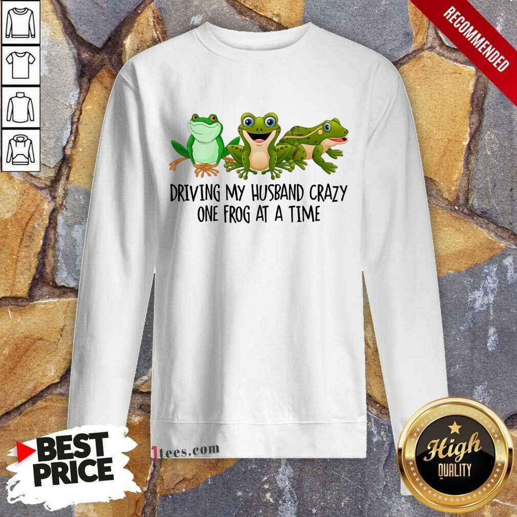 Driving My Husband Crazy One Frog Sweatshirt