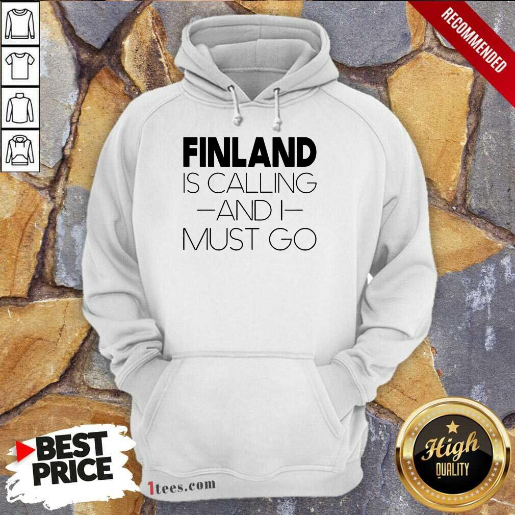 Finland Is Calling And I Must Go Hoodie