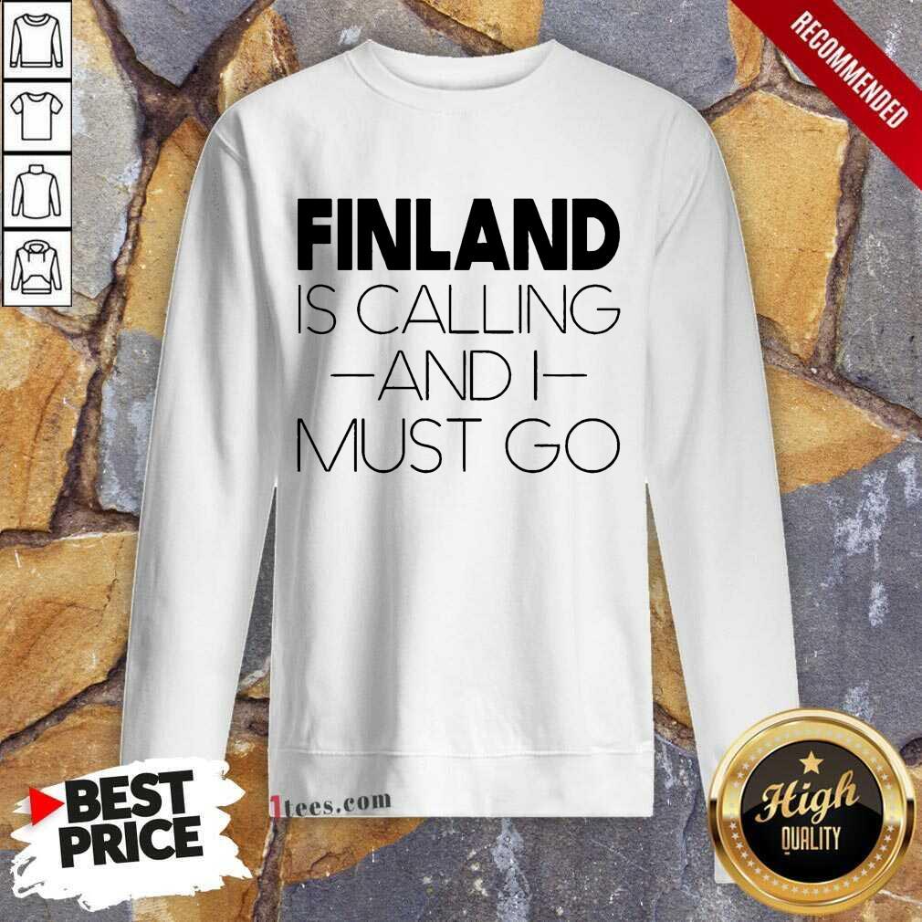 Finland Is Calling And I Must Go Sweatshirt
