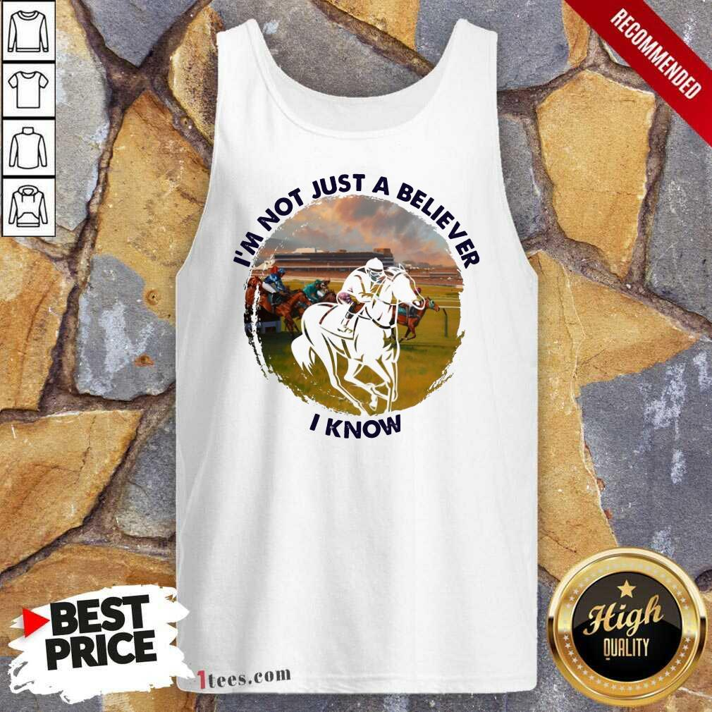 Im Not Just A Believe Horse Racing Tank Top