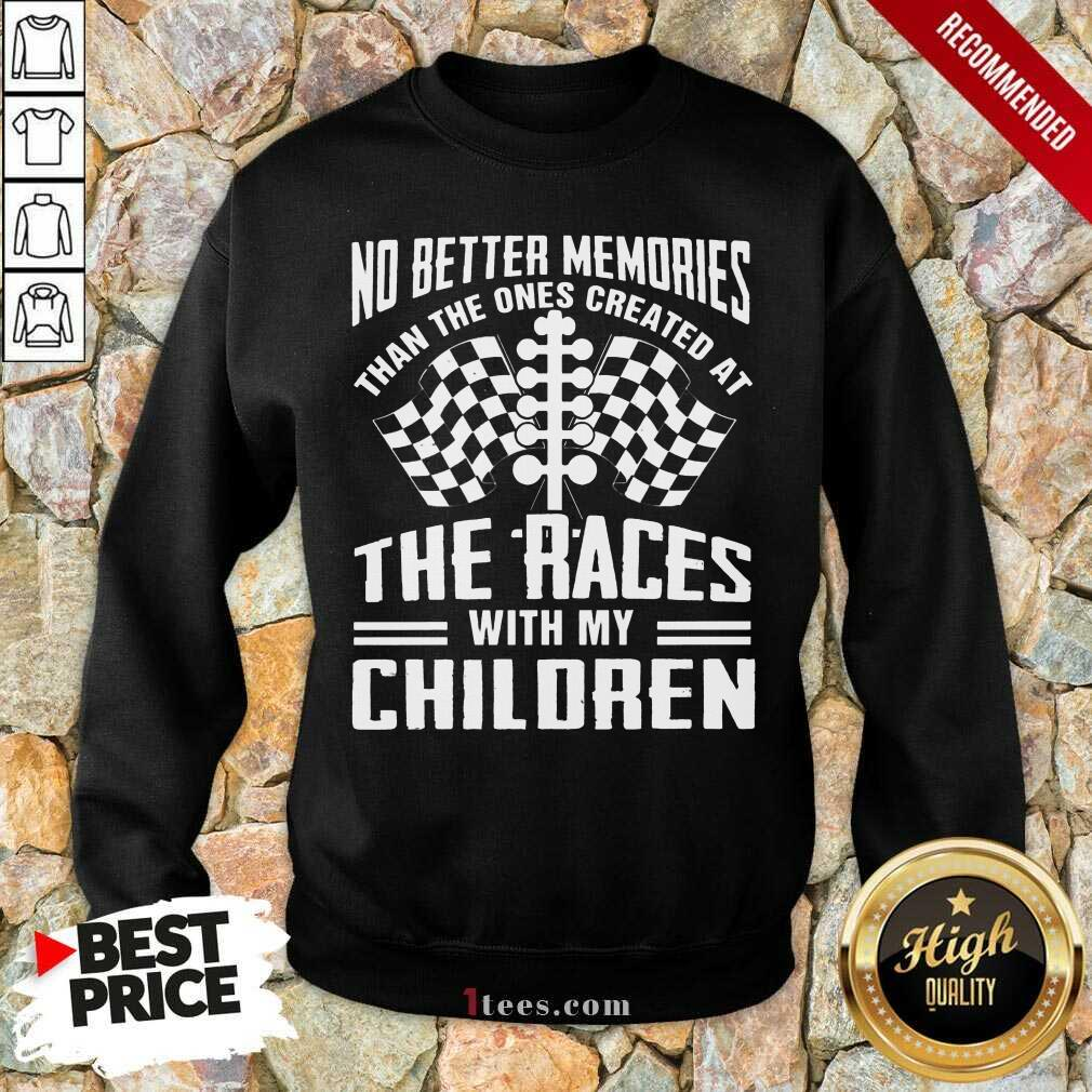 Memories The Races With My Children Sweatshirt
