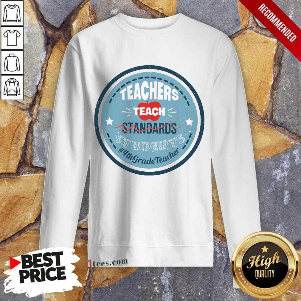 Teachers Teach Standards Students 4Th Sweatshirt