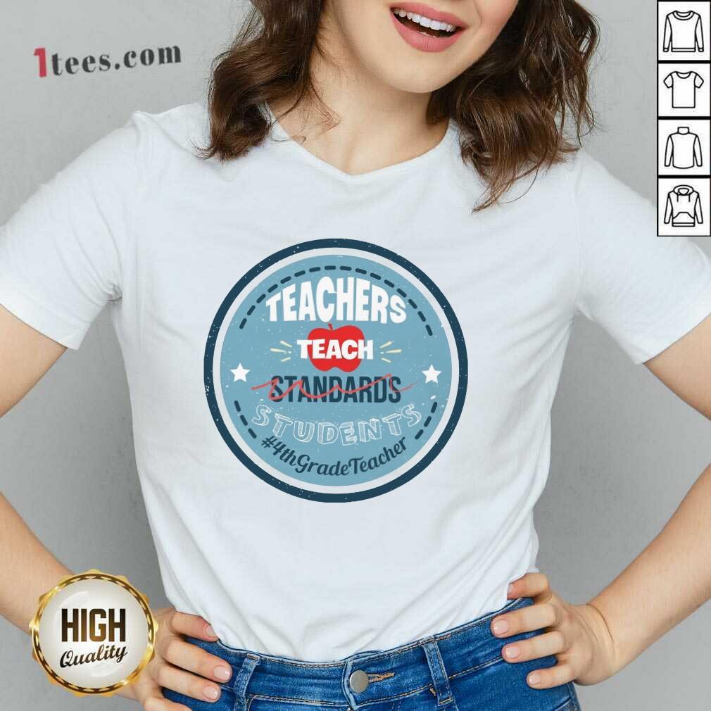 Teachers Teach Standards Students 4Th V-neck